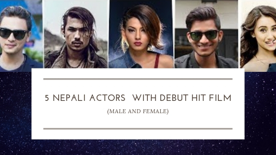 5 Nepali Actors with Debut Hit Film