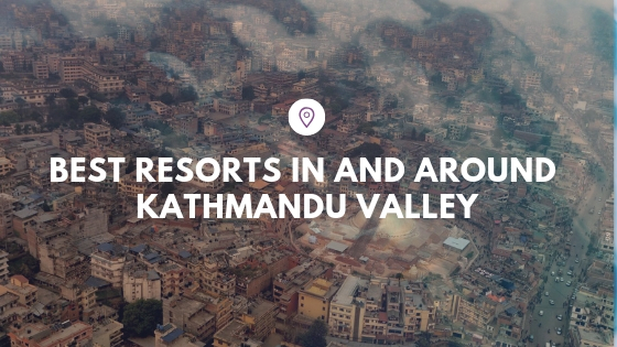 Best Resorts In And Around Kathmandu Valley